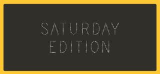 Saturday Edition