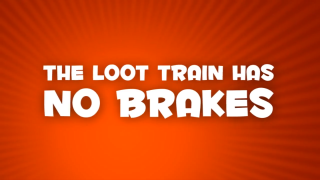 You can't stop the loot train.
