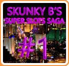 Skunky B's Super Slots Saga #1