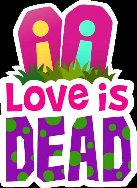 Love is Dead, but only like, a little bit.