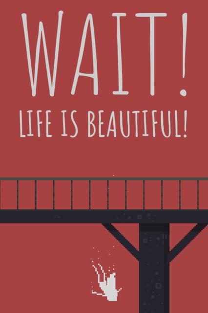 Wait! Life is Beautiful!