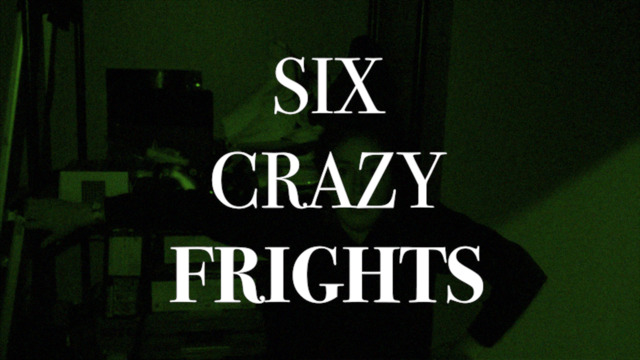 Six Crazy Frights