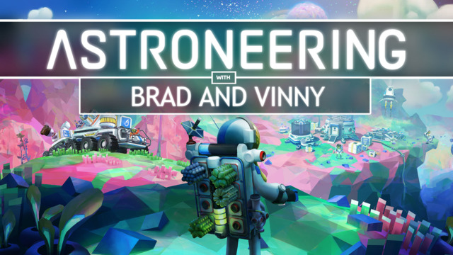 Astroneering with Brad and Vinny