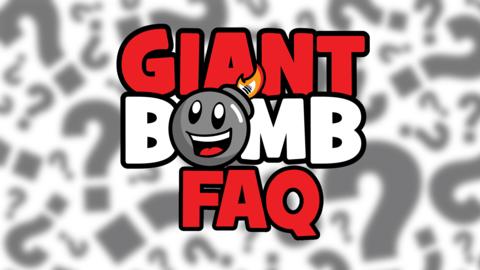 The Giant Giant Bomb FAQ