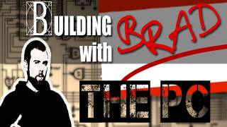 Building with Brad: The PC