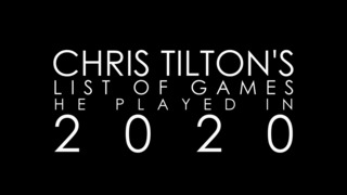Chris Tilton's Musical List of Games He Played in 2020