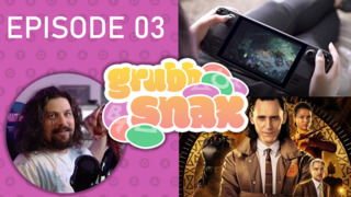 GrubbSnax Ep. 03: Steam Deck, Loki, and Meat Sweats