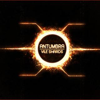 Antumbra - Vile Shards