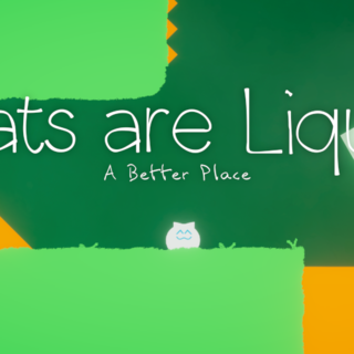 Cats Are Liquid - A Better Place
